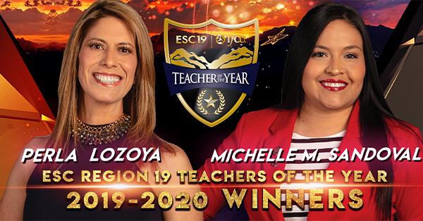 ESC Region 19 Teachers of the Year. 2019-2020 Winners: Perla Lozoya and Michelle Sandoval.