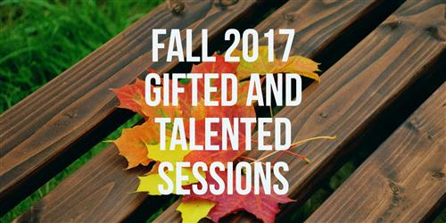 Fall 2017 Gifted and Talented Sessions