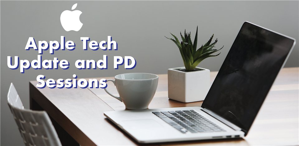 Apple Tech Update and PD Sessions