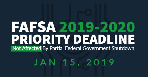 2019-20 FAFSA Priority Deadline NOT affected by Partial Federal Government Shutdown