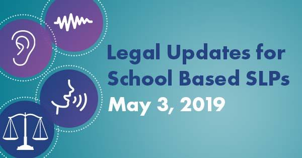 5/3/2019 - Legal Updates for School Based SLPs