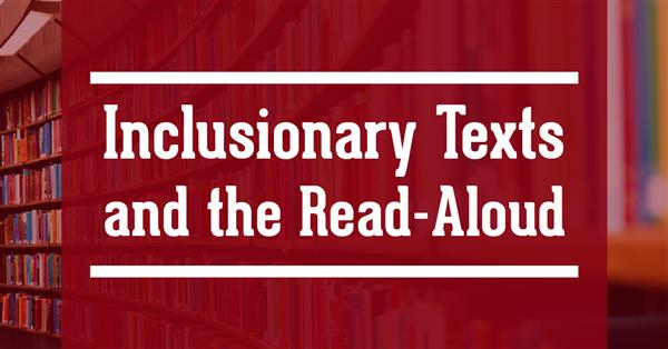 5/21/2018- Inclusionary Texts and the Read-Aloud