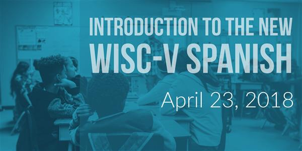 4/23/2018-Introduction to the New WISC-V Spanish