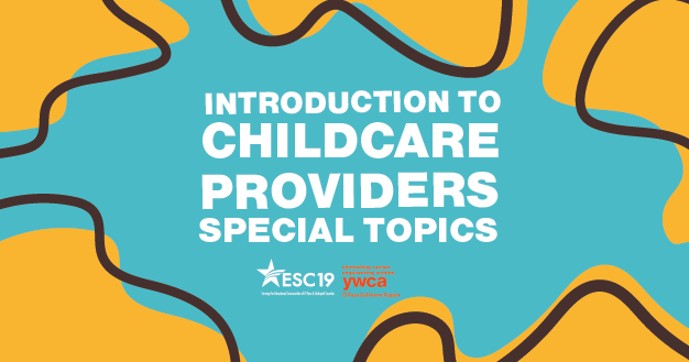 09/14/2019—Introduction to Childcare Providers Special Topics