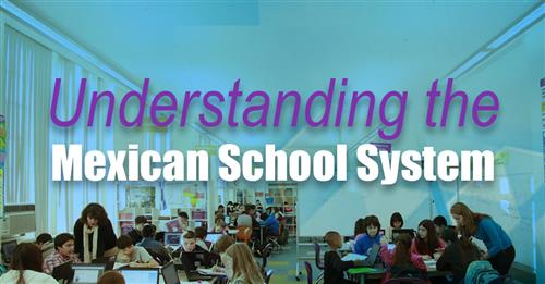 3/23/2018—Understanding the Mexican School System